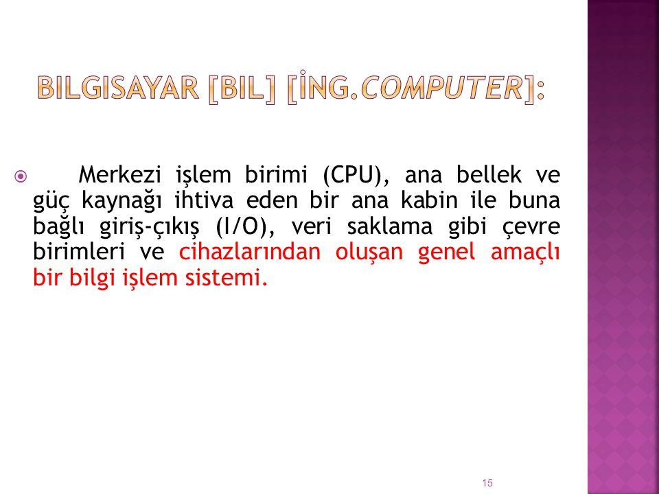 bilgisayar [bil] [İng.computer]: